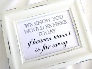 Wedding Sign – In Remembrance – If Heaven Wasn't so Far Away – White or Ivory